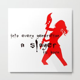 Into every generation a slayer is born Metal Print