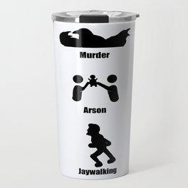 Murder, Arson, Jaywalking Travel Mug
