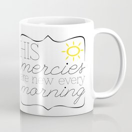 His Mercies are New Every Morning Coffee Mug