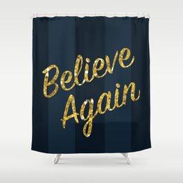 Believe Again Shower Curtain