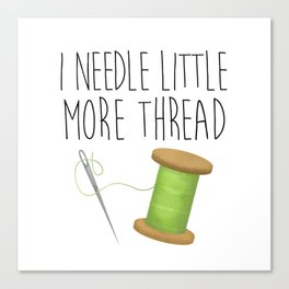 I Needle Little More Thread Canvas Print