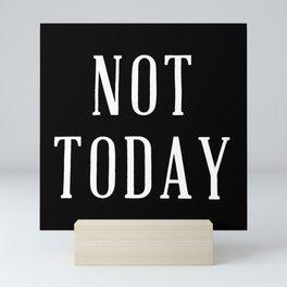 NOT TODAY Mini Art Print