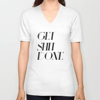 get shit done V-neck T-shirts featuring GET SHIT DONE! by Sara Eshak