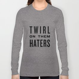 Twirl on them Haters - Black on White Long Sleeve T-shirt