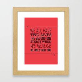 We All Have Two Lives Framed Art Print