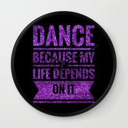 Dance Because My Life Depends On It Wall Clock