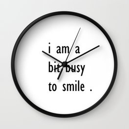 i am a bit busy to smile . home decor Wall Clock