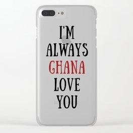 I'm Always Ghana Love You Clear iPhone Case