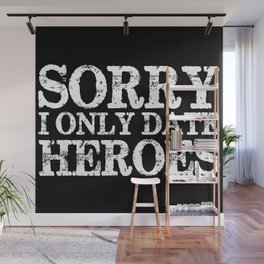 Sorry, I only date heroes! (Inverted!) Wall Mural