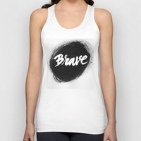 be brave Tank Tops featuring Brave by thezeegn