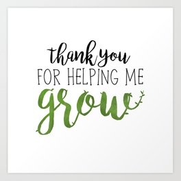 Thank You For Helping Me Grow Art Print