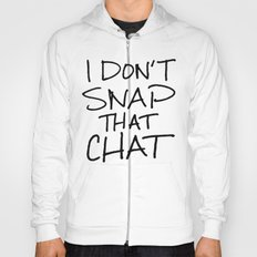 I Don't Snap that Chat Hoody