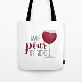 I Make Pour Decisions Tote Bag