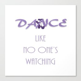 Dance like no one's watching Canvas Print