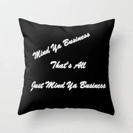 Mind Ya Business Throw Pillow