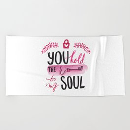 You hold the key to my soul Beach Towel