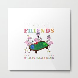 We're More Than Just Poker Friends We're Like A Small Gang T-Shirt Metal Print