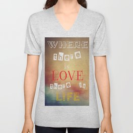 Where there is love there is life Unisex V-Neck