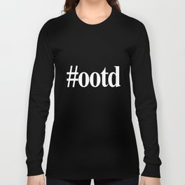 OOTD (Outfit Of The Day) Long Sleeve T-shirt