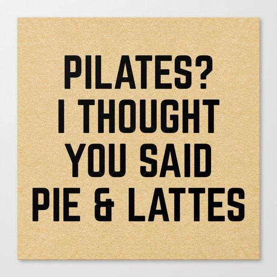 Pie & Lattes Funny Quote Canvas Print
