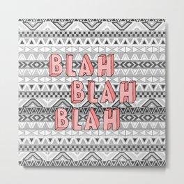 BLAH BLAH BLAH Metal Print