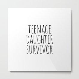 Teenage Daughter Survivor Metal Print
