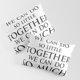 Inspirational quote - Alone we can do so little, together we can do so much. - Hellen Keller American blind and deaf author Pillow Sham