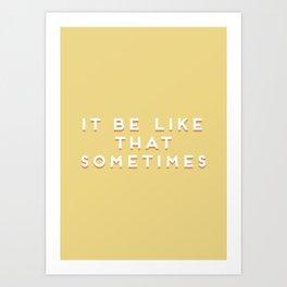 """It be like that sometimes"" Vintage Yellow Type Art Print"