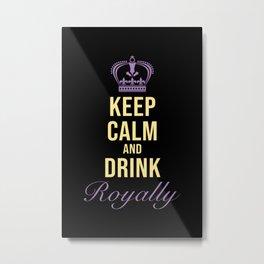 Drink Royally Metal Print