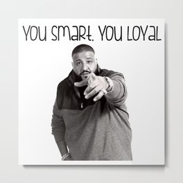 you smart,you loyal Metal Print