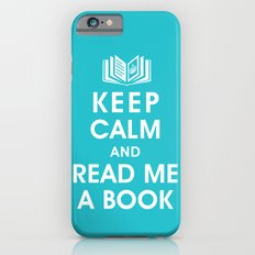 Keep Calm and Read Me A Book iPhone 6s Slim Case