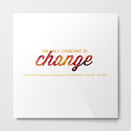 The only constant is change Metal Print