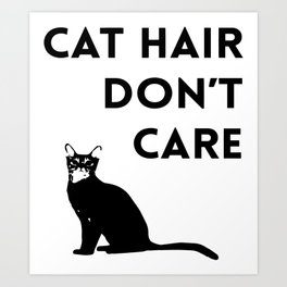 Cat Hair Don't Care Minimal Funny Cat Quote Art Print