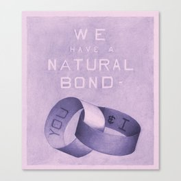 We Have A Natural Bond Canvas Print