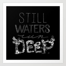 Still Waters Run Deep Art Print