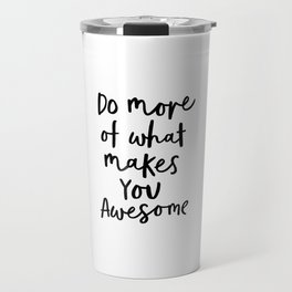 Do More of What Makes You Awesome black-white typography poster black and white wall home decor Travel Mug