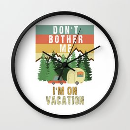Don't Bother Me I'm On Vacation Holiday Adventure Traveling Camping Camper Wall Clock