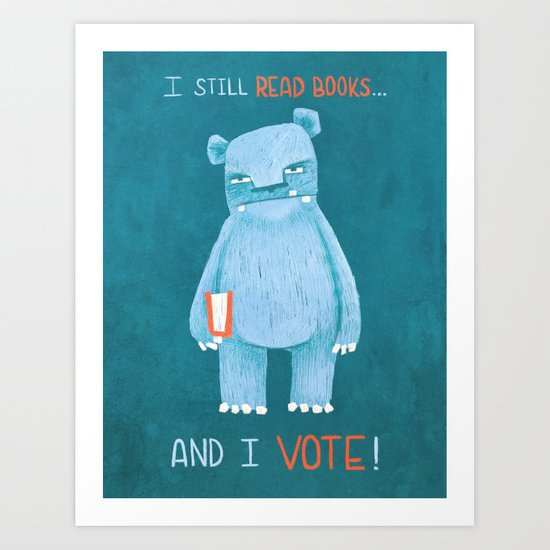 I still read books and I vote Art Print