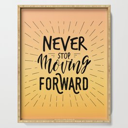 Never Stop Moving Forward / motivational quote Serving Tray