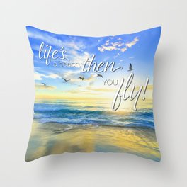 Life's a beach, then you fly! Throw Pillow