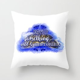 Dream up something wild and improbable (Laini Taylor - Strange the Dreamer) Throw Pillow