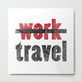 Journey Traveling World Trip Backpacker Time Out Metal Print