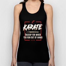 Karate Backup For When You Run Out of Ammo Fight Unisex Tank Top