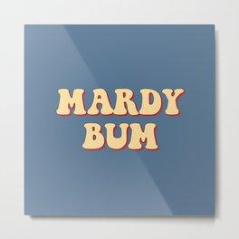 MARDY BUM Metal Print