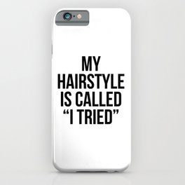 """My Hairstyle is Called """"I Tried"""" iPhone Case"""