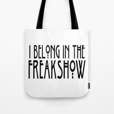 I Belong In The Freakshow Tote Bag