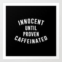 Innocent until proven caffeinated Art Print