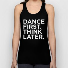 Dance first. Think later.  Unisex Tank Top
