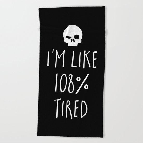 108% Tired Funny Quote Beach Towel