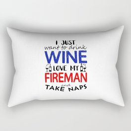 I just want to drink wine love my fireman and take naps Rectangular Pillow